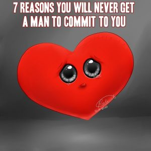 7 Reasons You Will Never Get a Man to Commit to You