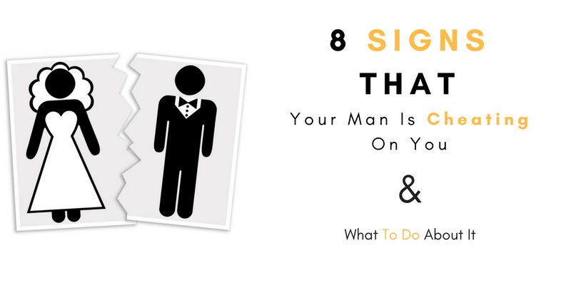 When a man is cheating what are the signs