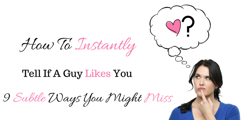 How to Instantly Tell If a Guy Likes You: 9 Subtle Ways