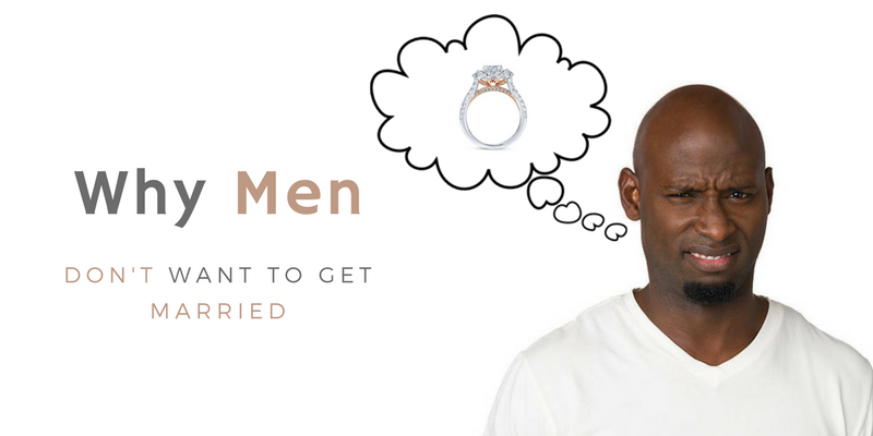 Why Men Dont Want to Get Married | Commitment Connection