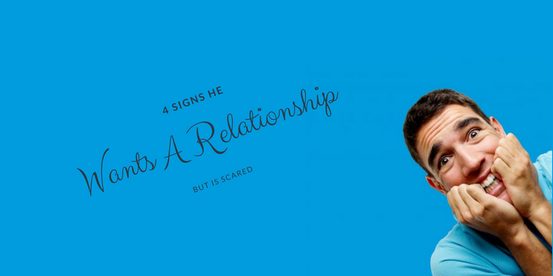 4 Signs He Wants a Relationship But Is Scared And What to Do About It