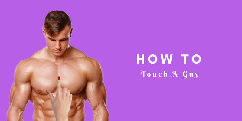 How to Touch a Guy